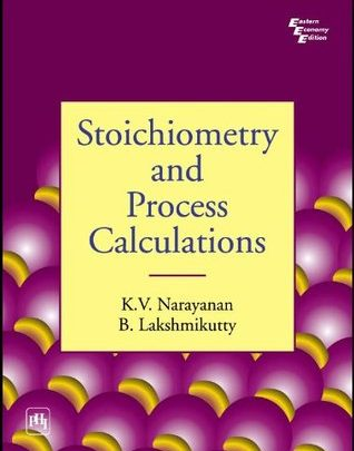Stoichiometry and Process Calculations by K. V. Narayanan